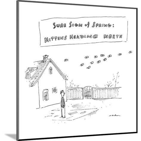 """""""Sure Sign of Spring: Mittens Heading North"""" - New Yorker Cartoon-Michael Maslin-Mounted Premium Giclee Print"""