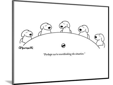 """Perhaps we're overthinking the situation."" - New Yorker Cartoon-Charles Barsotti-Mounted Premium Giclee Print"