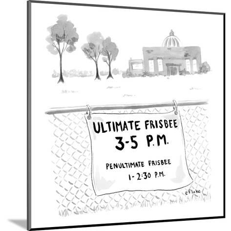 A sign on a fence reads: Ultimate Frisbee 3-5 PM Penultimate Frisbee 1-2:3? - New Yorker Cartoon-Emily Flake-Mounted Premium Giclee Print