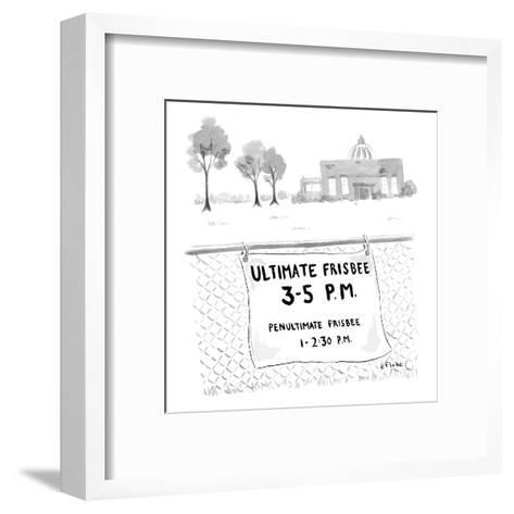 A sign on a fence reads: Ultimate Frisbee 3-5 PM Penultimate Frisbee 1-2:3? - New Yorker Cartoon-Emily Flake-Framed Art Print