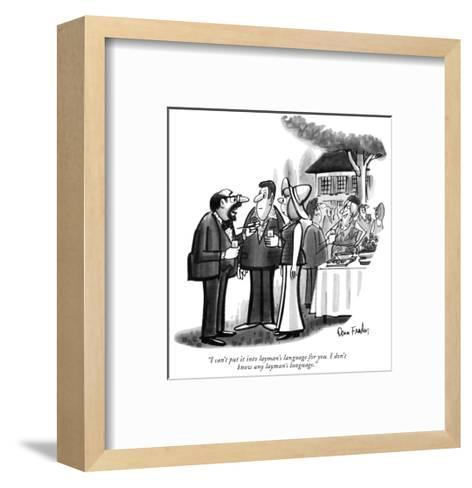 """I can't put it into layman's language for you. I don't know any layman's ?"" - New Yorker Cartoon-Dana Fradon-Framed Art Print"