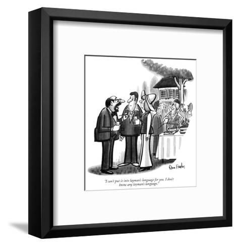 """""""I can't put it into layman's language for you. I don't know any layman's …"""" - New Yorker Cartoon-Dana Fradon-Framed Art Print"""
