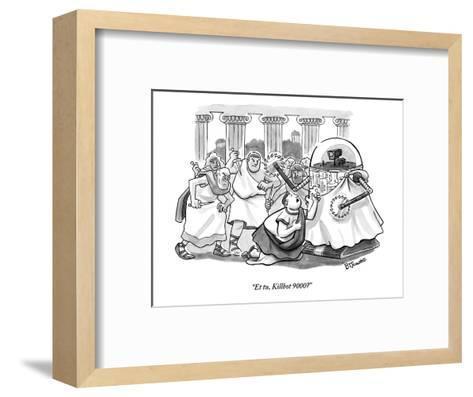 """""""Et tu, Killbot 9000?"""" - New Yorker Cartoon-Benjamin Schwartz-Framed Art Print"""