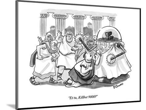 """Et tu, Killbot 9000?"" - New Yorker Cartoon-Benjamin Schwartz-Mounted Premium Giclee Print"