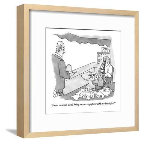 """From now on, don't bring any newspapers with my breakfast!"" - New Yorker Cartoon-Gahan Wilson-Framed Art Print"
