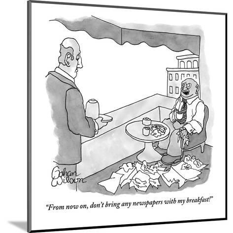 """From now on, don't bring any newspapers with my breakfast!"" - New Yorker Cartoon-Gahan Wilson-Mounted Premium Giclee Print"