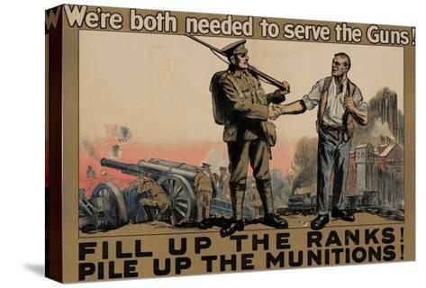 Center Warshaw Collection, Parliamentary Recruiting Committee Poster. FILL RANKS! PILE MUNITIONS.--Stretched Canvas Print