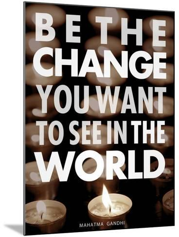 Be the Change-Chuck Haney-Mounted Art Print