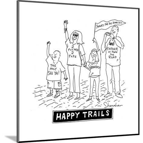 Happy Trails People say goodbye to the Pope - Cartoon-Danny Shanahan-Mounted Premium Giclee Print