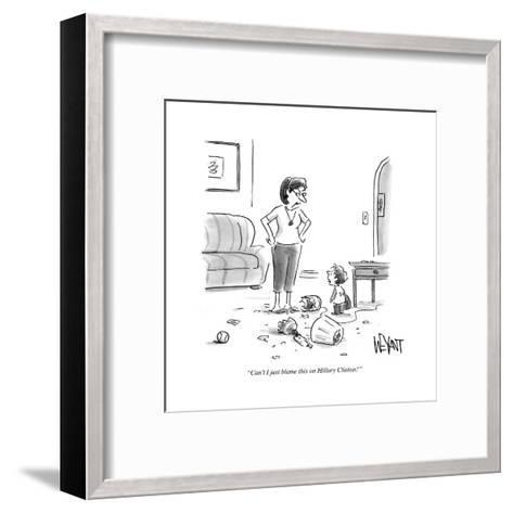 """""""Can't I just blame this on Hillary Clinton?"""" - Cartoon-Christopher Weyant-Framed Art Print"""