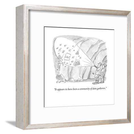 """It appears to have been a community of data gatherers."" - Cartoon-Mike Twohy-Framed Art Print"