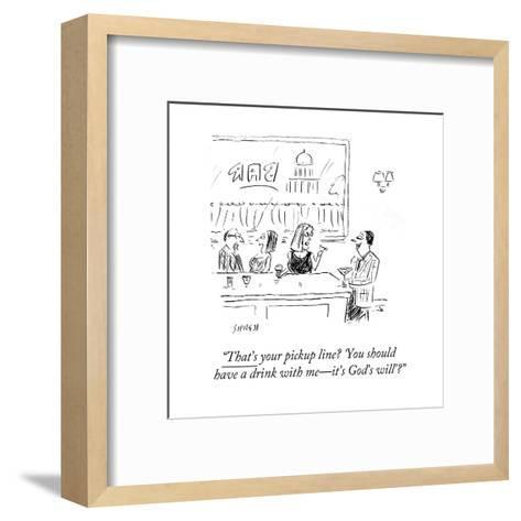 """""""That's your pickup line? 'You should have a drink with me?it's God's will - Cartoon-David Sipress-Framed Art Print"""