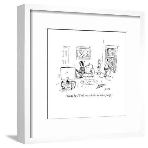 """""""Stand by?I'll tell you whether or not to jump."""" - Cartoon-David Sipress-Framed Art Print"""