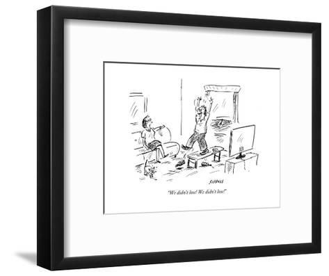 """""""We didn't lose! We didn't lose!"""" - Cartoon-David Sipress-Framed Art Print"""