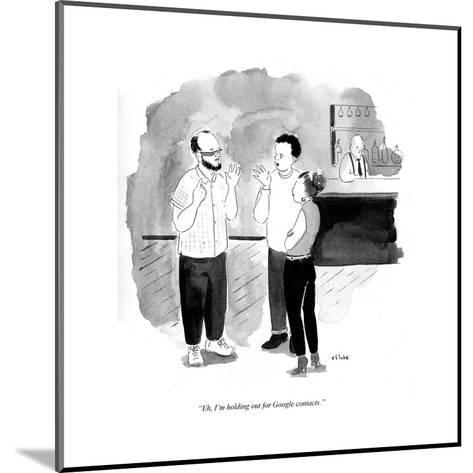 """""""Eh, I'm holding out for Google Contacts."""" - Cartoon-Emily Flake-Mounted Premium Giclee Print"""