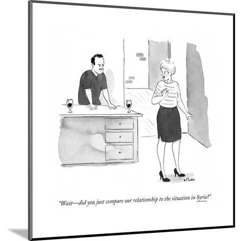 """""""Wait?did you just compare our relationship to the situation in Syria?"""" - Cartoon-Emily Flake-Mounted Premium Giclee Print"""
