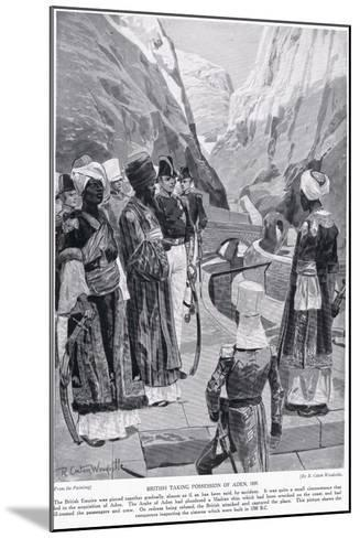 British Taking Possession of Aden, Illustration from 'Hutchinson's Story of the British Nation'-Richard Caton Woodville-Mounted Giclee Print