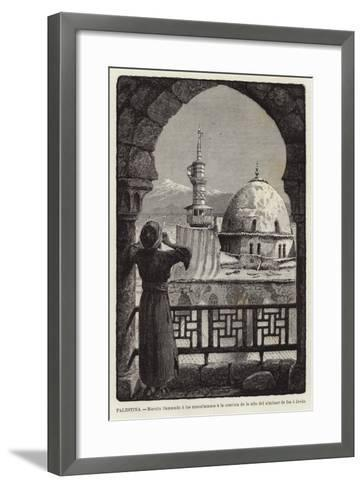 Palestina, Muezin Llamando a Los Musulmanes a La Oracion De Lo Alto Del Alminar De Isa O Jesus--Framed Art Print