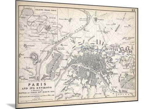 Paris and it's Environs, to Illustrate the Battle of Paris, 30th March, 1814, Published C.1830s-Alexander Keith Johnston-Mounted Giclee Print