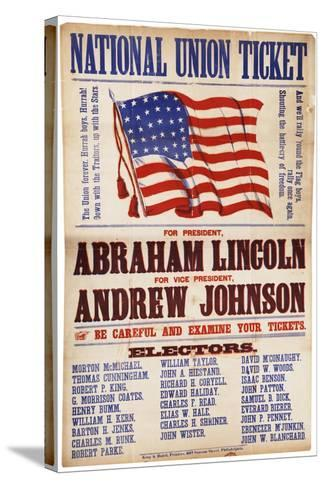 "National Union Ticket. ... Lincoln and Johnson, ""The Union Forever"", 1864--Stretched Canvas Print"