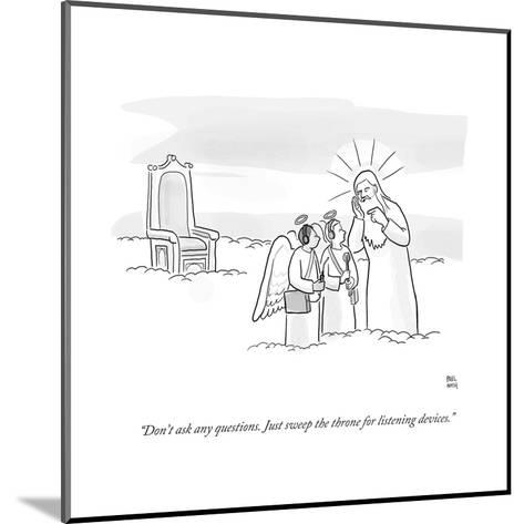 """""""Don't ask any questions. Just sweep the throne for listening devices."""" - Cartoon-Paul Noth-Mounted Premium Giclee Print"""