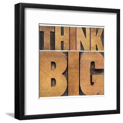Think Big Motivational Phrase - Isolated Text Abstract - Letterpress Wood Type Printing Blocks-PixelsAway-Framed Art Print