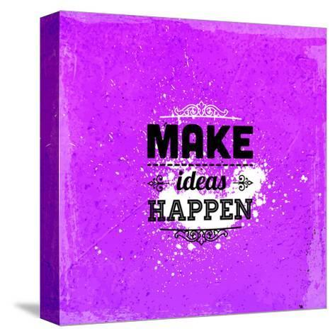 "Quote Typographical Design. ""Make Ideas Happen""-Ozerina Anna-Stretched Canvas Print"