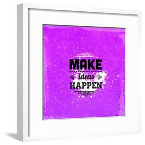 "Quote Typographical Design. ""Make Ideas Happen""-Ozerina Anna-Framed Art Print"