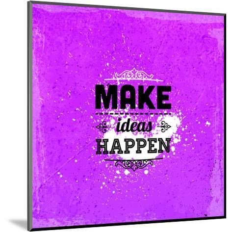 "Quote Typographical Design. ""Make Ideas Happen""-Ozerina Anna-Mounted Art Print"