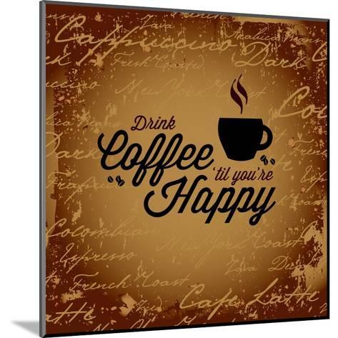 Coffee Makes You Happy-arenacreative-Mounted Art Print