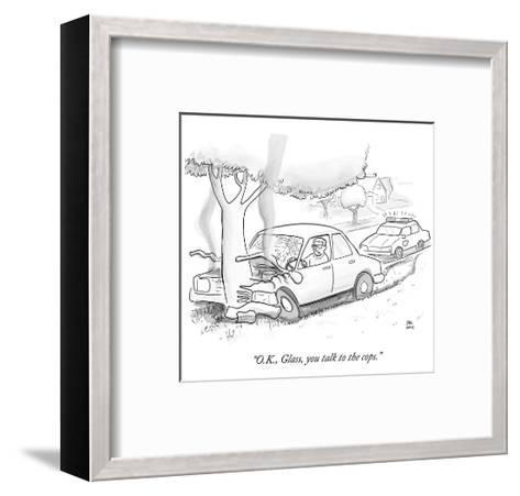 """O.K., Glass, you talk to the cops."" - Cartoon-Paul Noth-Framed Art Print"