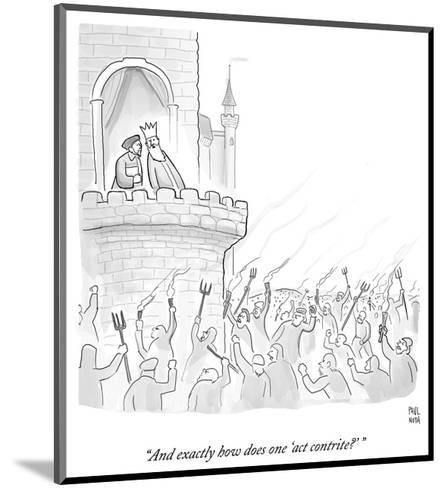 """""""And exactly how does one 'act contrite?'"""" - Cartoon-Paul Noth-Mounted Premium Giclee Print"""