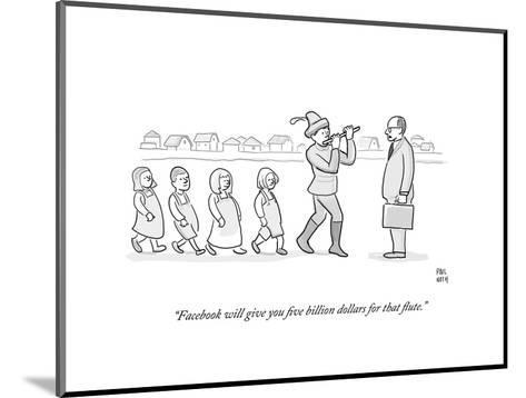 """""""Facebook will give you five billion dollars for that flute."""" - Cartoon-Paul Noth-Mounted Premium Giclee Print"""