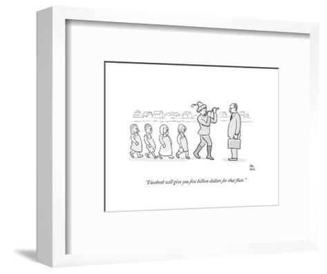 """""""Facebook will give you five billion dollars for that flute."""" - Cartoon-Paul Noth-Framed Art Print"""