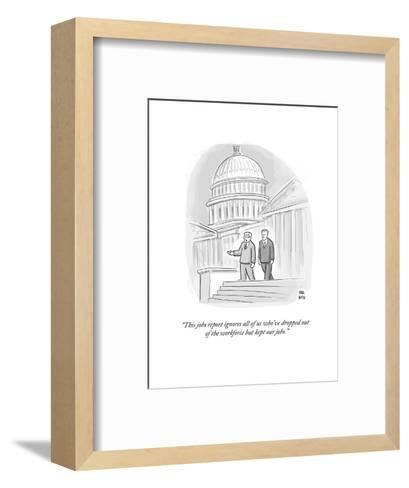 """""""This jobs report ignores all of us who've dropped out of the workforce bu?"""" - Cartoon-Paul Noth-Framed Art Print"""