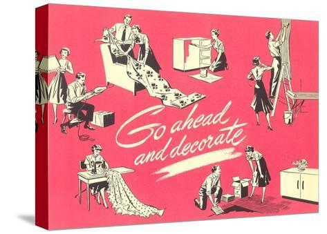 Go Ahead and Decorate, Fifties Homemaking--Stretched Canvas Print