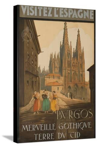 Visit Spain, Burgos, Marvelous Gothic Land of El Cid--Stretched Canvas Print