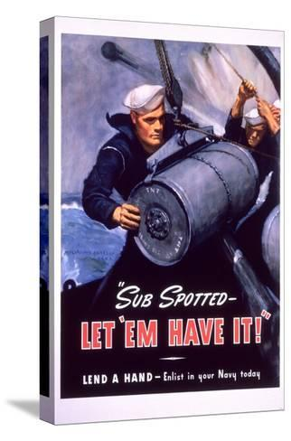 Sub Spotted - Let 'Em Have It! U.S. Navy Recruitment Poster-McClelland Barclay-Stretched Canvas Print