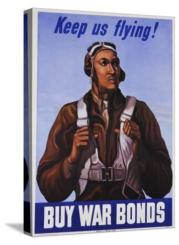 Keep Us Flying! Buy War Bonds Tuskeegee Airmen Poster--Stretched Canvas Print