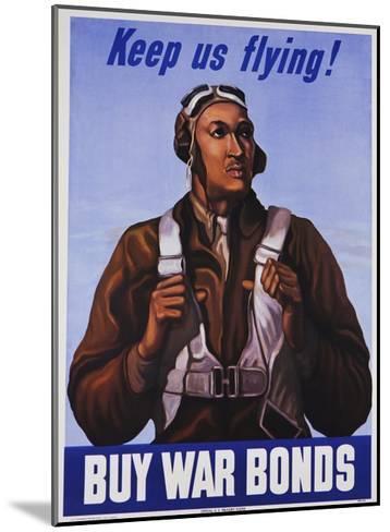 Keep Us Flying! Buy War Bonds Tuskeegee Airmen Poster--Mounted Giclee Print