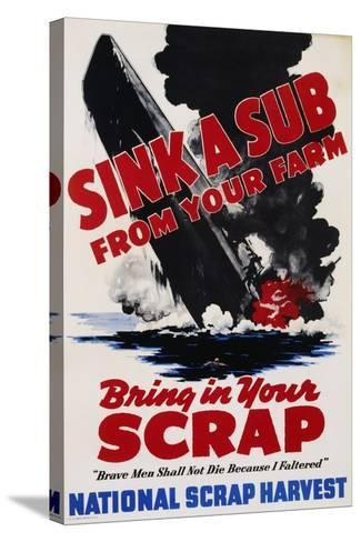Sink a Sub from Your Farm - Bring in Your Scrap Poster--Stretched Canvas Print