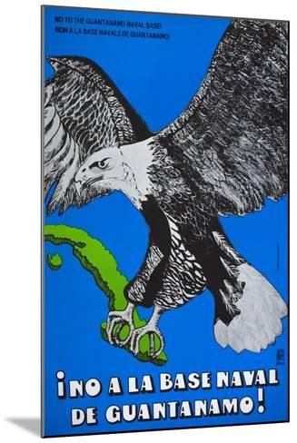 Cuban Poster Protesting at the American Naval Base in Guantanamo Bay--Mounted Giclee Print