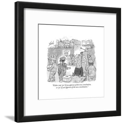 """Either vote 'yes' if you approve of the new constitution, or 'yes' if you?"" - New Yorker Cartoon-Tom Toro-Framed Art Print"