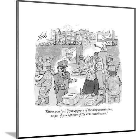 """Either vote 'yes' if you approve of the new constitution, or 'yes' if you?"" - New Yorker Cartoon-Tom Toro-Mounted Premium Giclee Print"