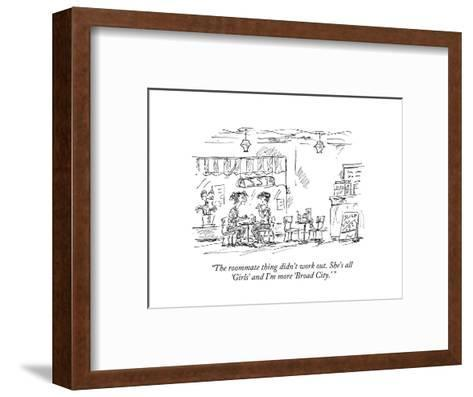 """""""The roommate thing didn't work out. She's all 'Girls' and I'm more 'Broad?"""" - New Yorker Cartoon-Barbara Smaller-Framed Art Print"""