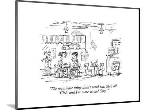 """""""The roommate thing didn't work out. She's all 'Girls' and I'm more 'Broad?"""" - New Yorker Cartoon-Barbara Smaller-Mounted Premium Giclee Print"""