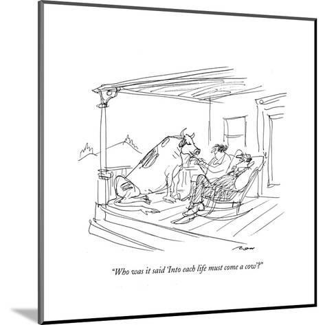 """""""Who was it said 'Into each life must come a cow'?"""" - New Yorker Cartoon-Al Ross-Mounted Premium Giclee Print"""