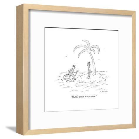 """There's water everywhere."" - New Yorker Cartoon-Michael Maslin-Framed Art Print"