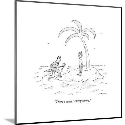 """""""There's water everywhere."""" - New Yorker Cartoon-Michael Maslin-Mounted Premium Giclee Print"""