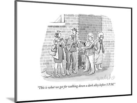 """""""This is what we get for walking down a dark alley before 5 P.M."""" - New Yorker Cartoon-Liam Walsh-Mounted Premium Giclee Print"""
